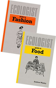 Ecologist Guide to Food & Ecologist Guide to Fashion