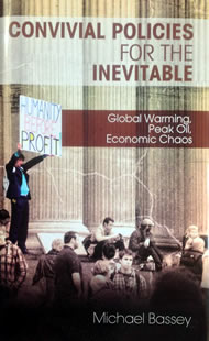 Convivial Policies for the Inevitable - Global Warming, Peak Oil, Economic Chaos