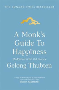A Monks Guide to Happiness: meditation in the 21st century
